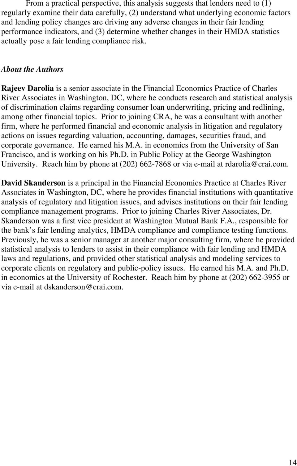 About the Authors Rajeev Darolia is a senior associate in the Financial Economics Practice of Charles River Associates in Washington, DC, where he conducts research and statistical analysis of