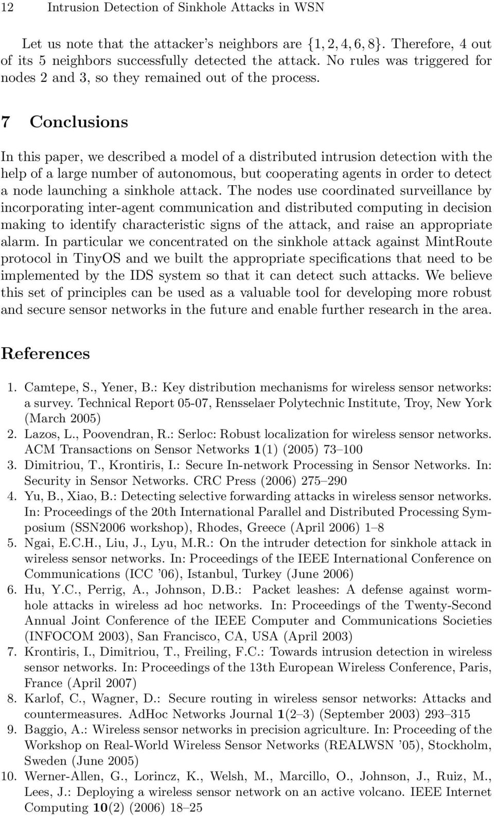 7 Conclusions In this paper, we described a model of a distributed intrusion detection with the help of a large number of autonomous, but cooperating agents in order to detect a node launching a