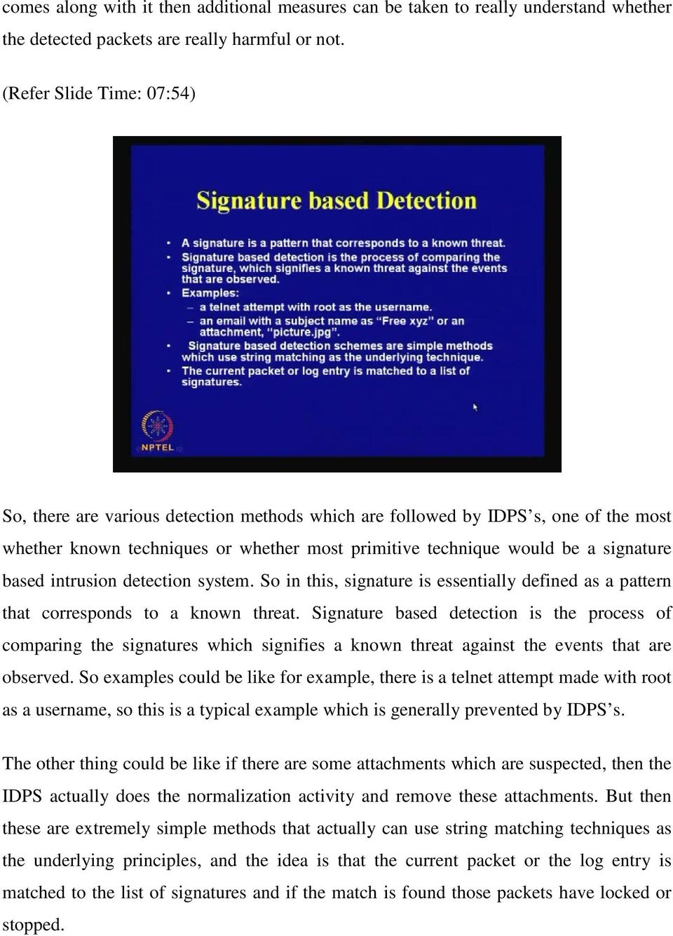 intrusion detection system. So in this, signature is essentially defined as a pattern that corresponds to a known threat.