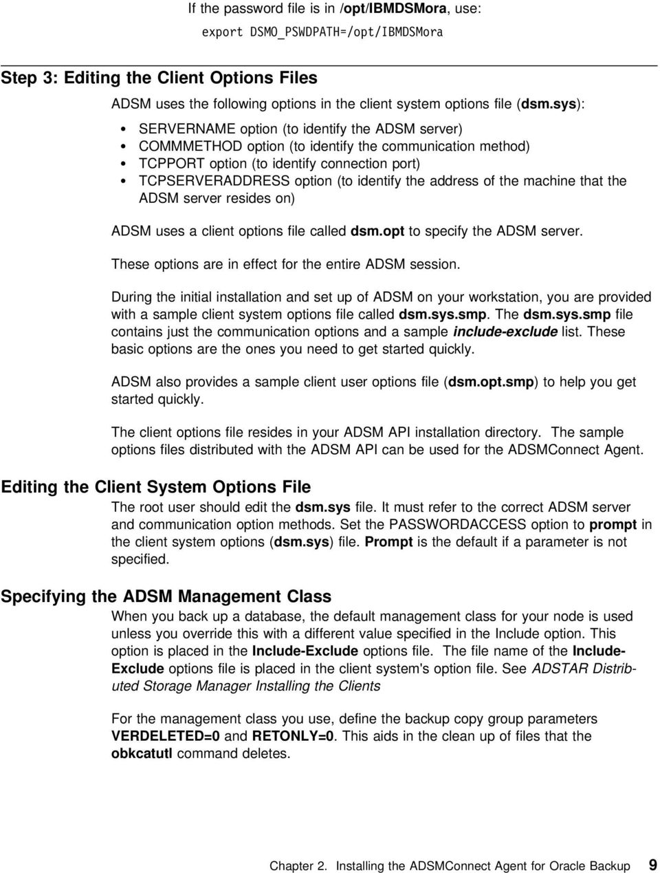 address of the machine that the ADSM server resides on) ADSM uses a client options file called dsm.opt to specify the ADSM server. These options are in effect for the entire ADSM session.