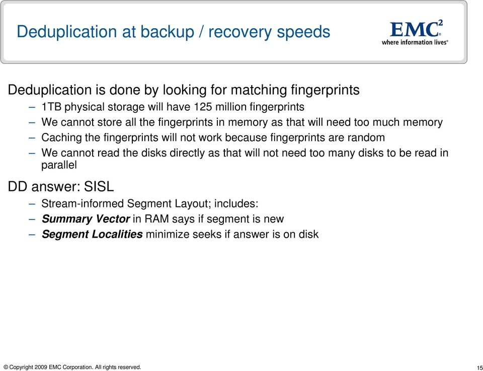 because fingerprints are random We cannot read the disks directly as that will not need too many disks to be read in parallel DD answer: