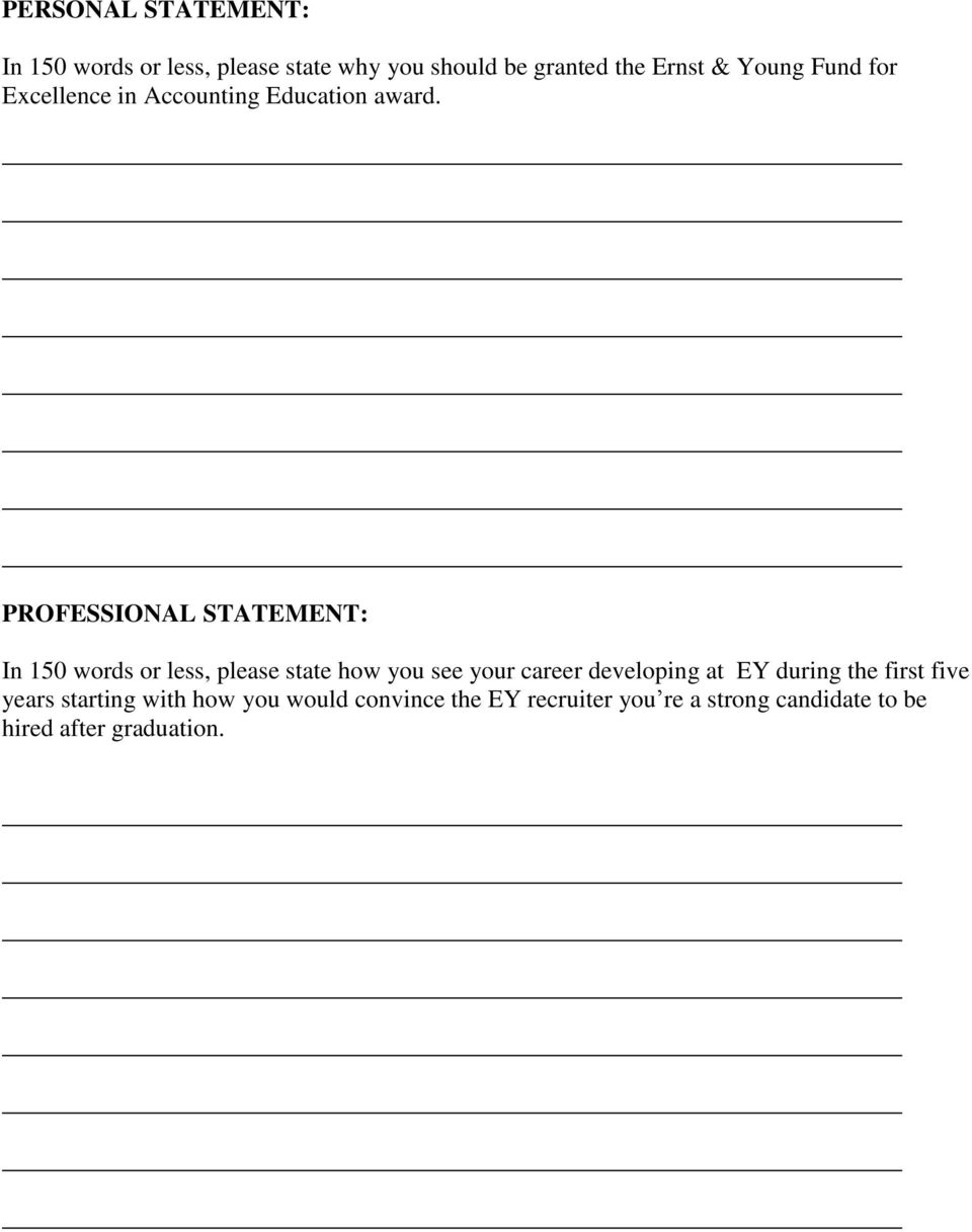 PROFESSIONAL STATEMENT: In 150 words or less, please state how you see your career developing at