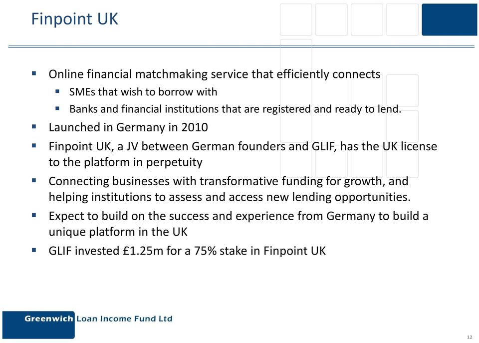 Launched in Germany in 2010 Finpoint UK, a JV between German founders and GLIF, has the UK license to the platform in perpetuity Connecting