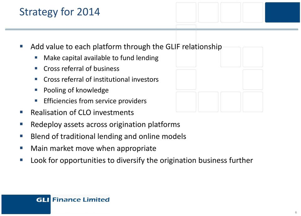 providers Realisation of CLO investments Redeploy assets across origination platforms Blend of traditional lending