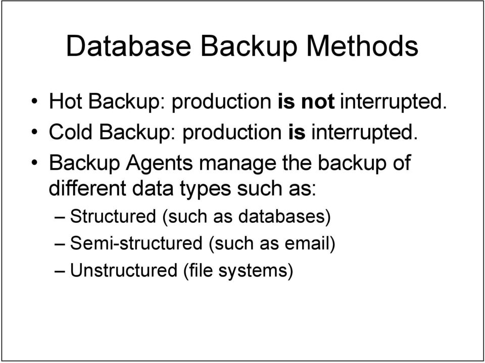 Backup Agents manage the backup of different data types such as: