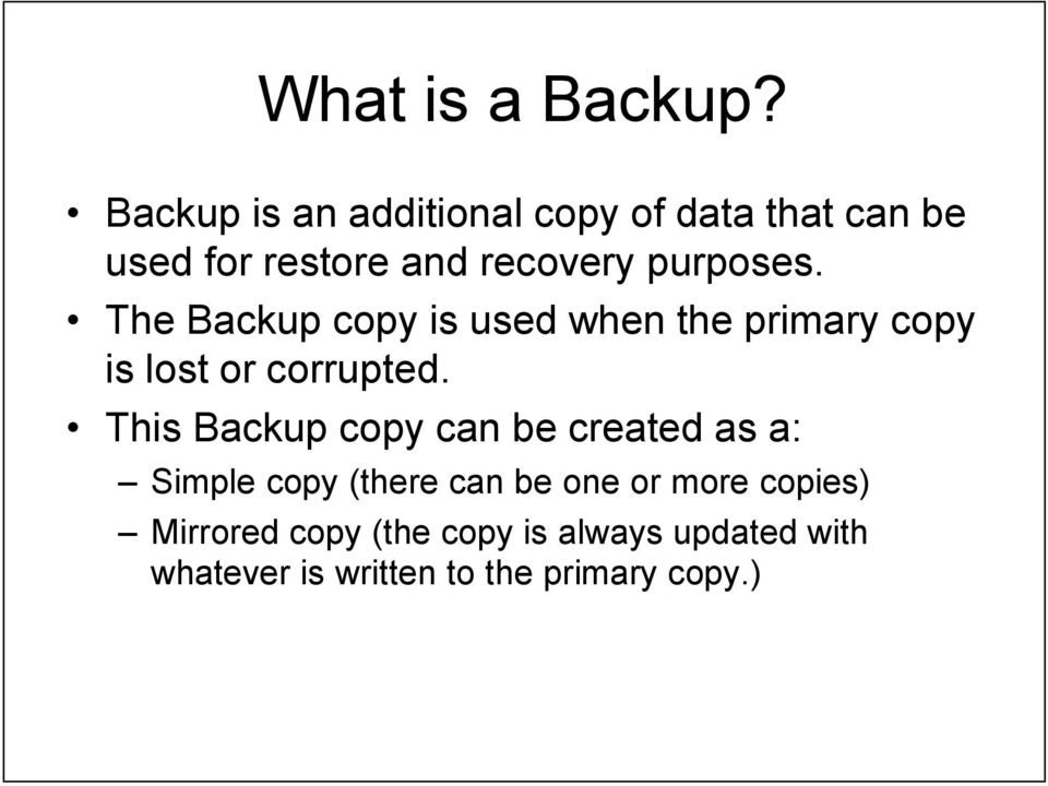 purposes. The Backup copy is used when the primary copy is lost or corrupted.
