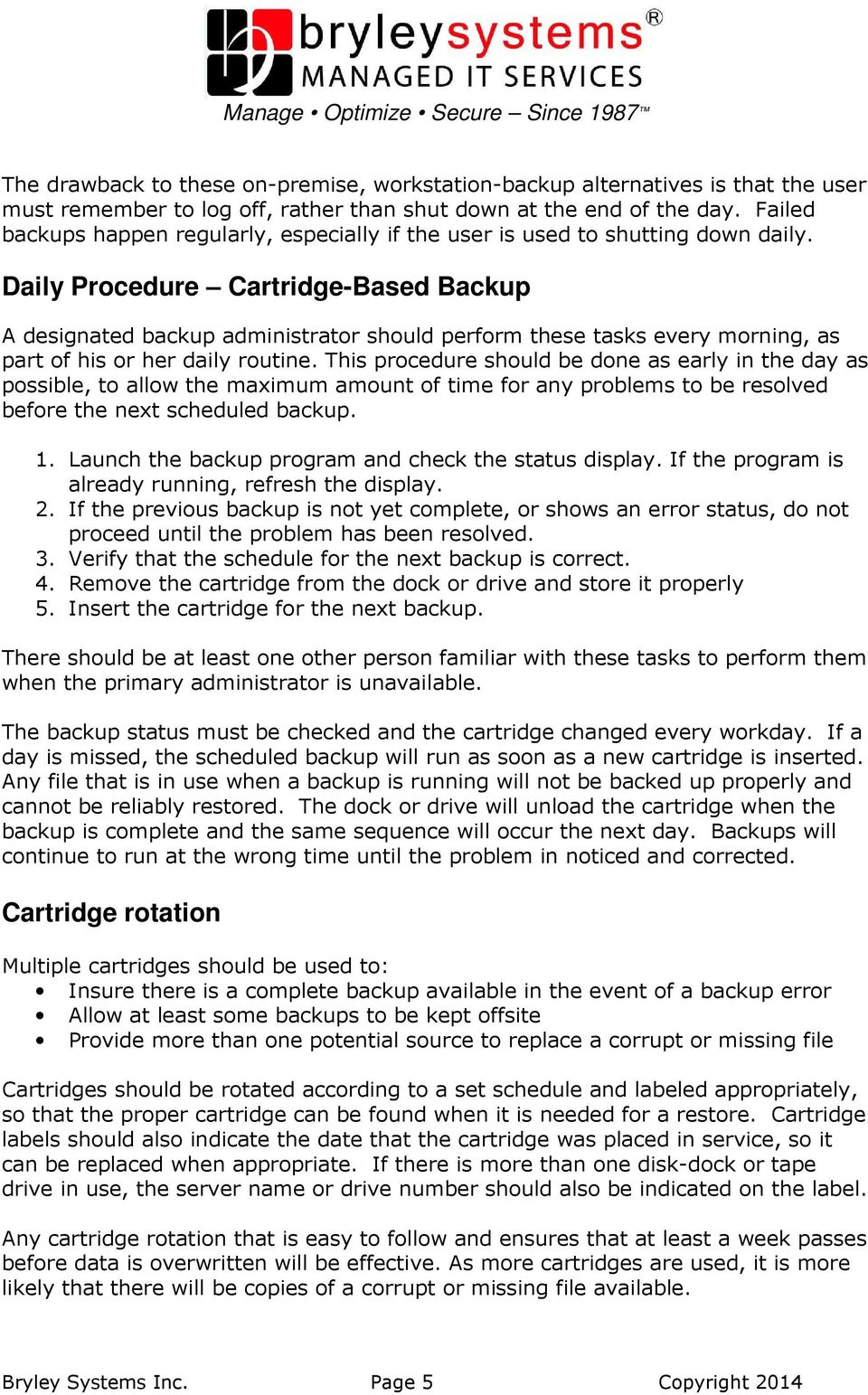 Daily Procedure Cartridge-Based Backup A designated backup administrator should perform these tasks every morning, as part of his or her daily routine.