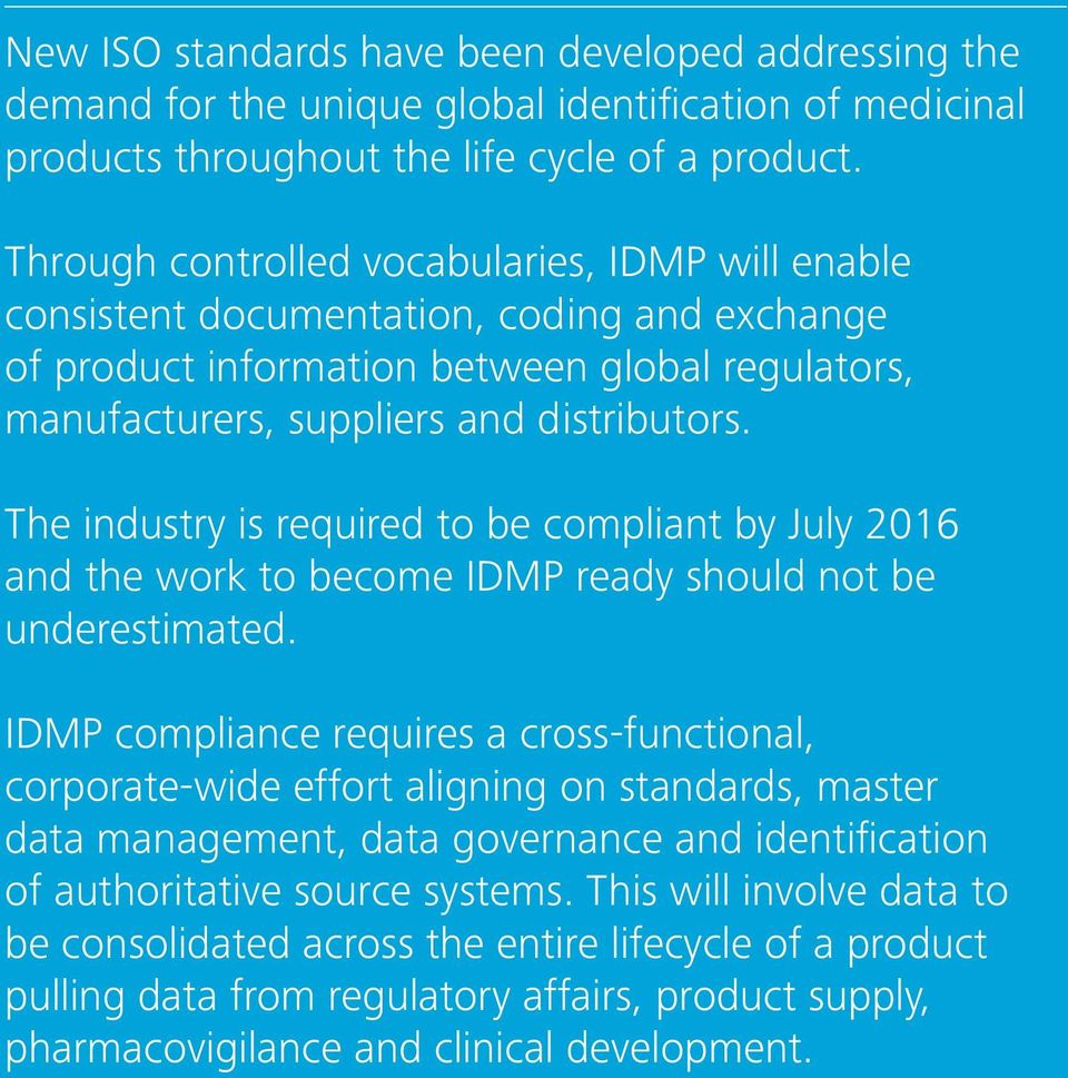 The industry is required to be compliant by July 2016 and the work to become IDMP ready should not be underestimated.