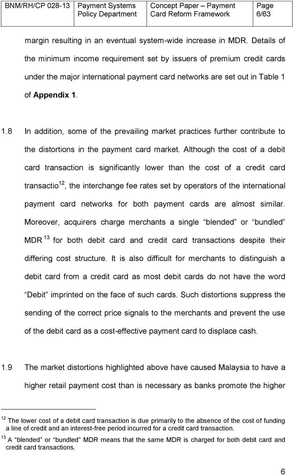 of Appendix 1. 1.8 In addition, some of the prevailing market practices further contribute to the distortions in the payment card market.
