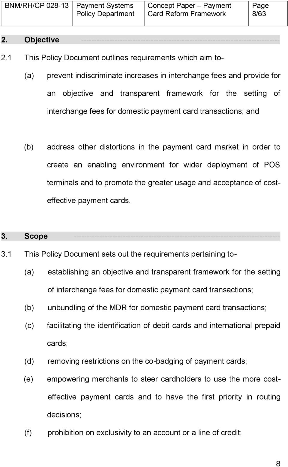 interchange fees for domestic payment card transactions; and (b) address other distortions in the payment card market in order to create an enabling environment for wider deployment of POS terminals