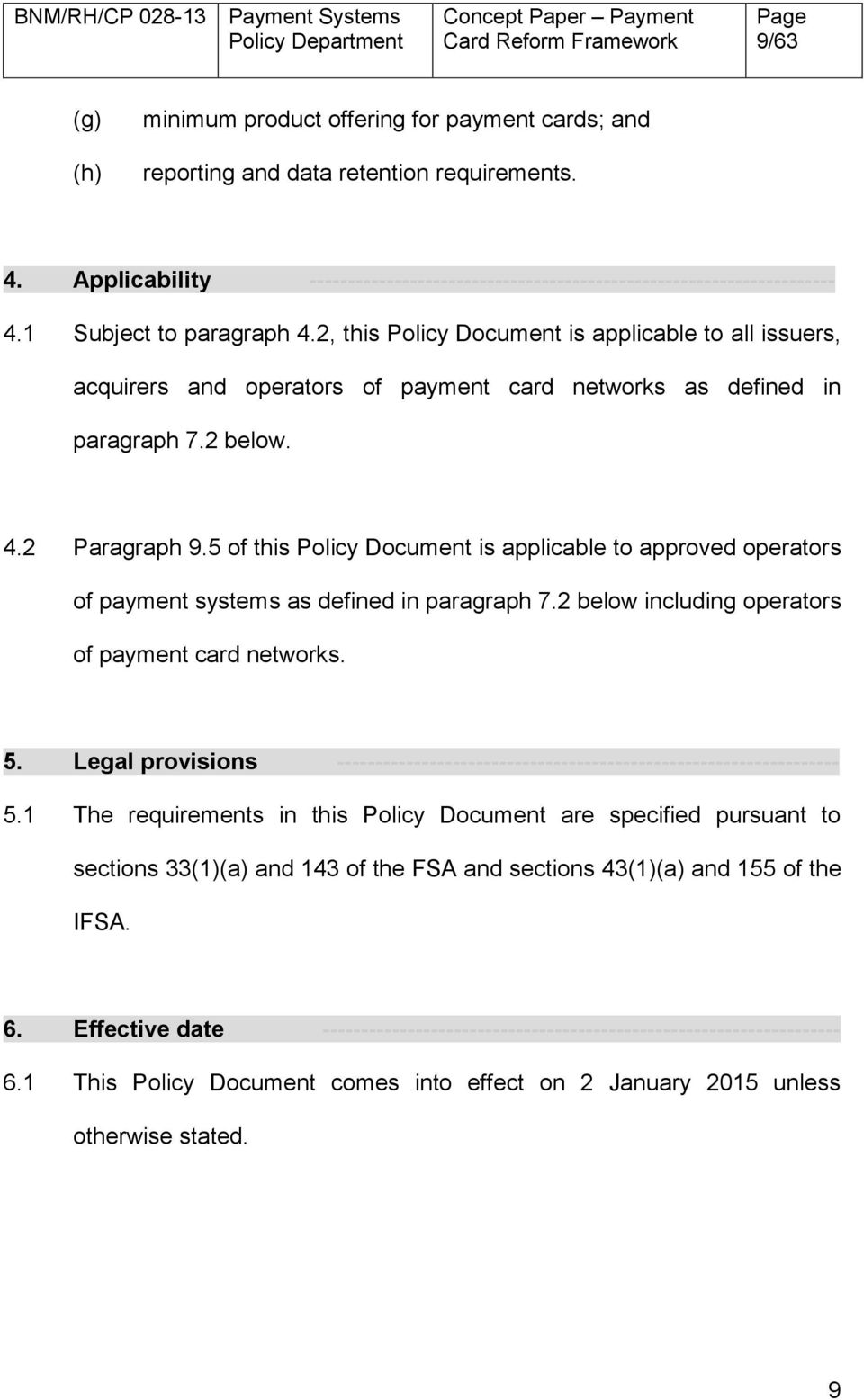 5 of this Policy Document is applicable to approved operators of payment systems as defined in paragraph 7.2 below including operators of payment card networks. 5.