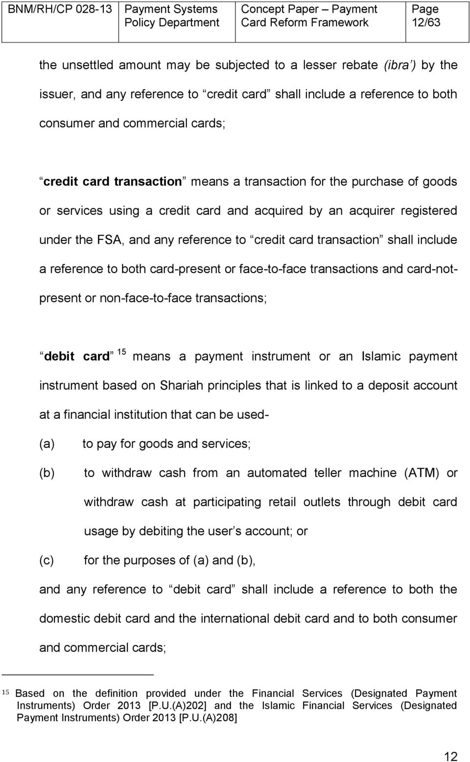 include a reference to both card-present or face-to-face transactions and card-notpresent or non-face-to-face transactions; debit card 15 means a payment instrument or an Islamic payment instrument