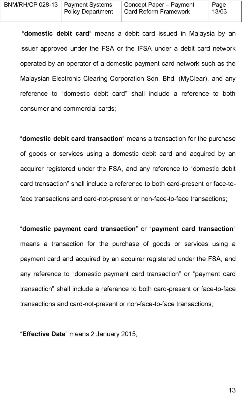 (MyClear), and any reference to domestic debit card shall include a reference to both consumer and commercial cards; domestic debit card transaction means a transaction for the purchase of goods or