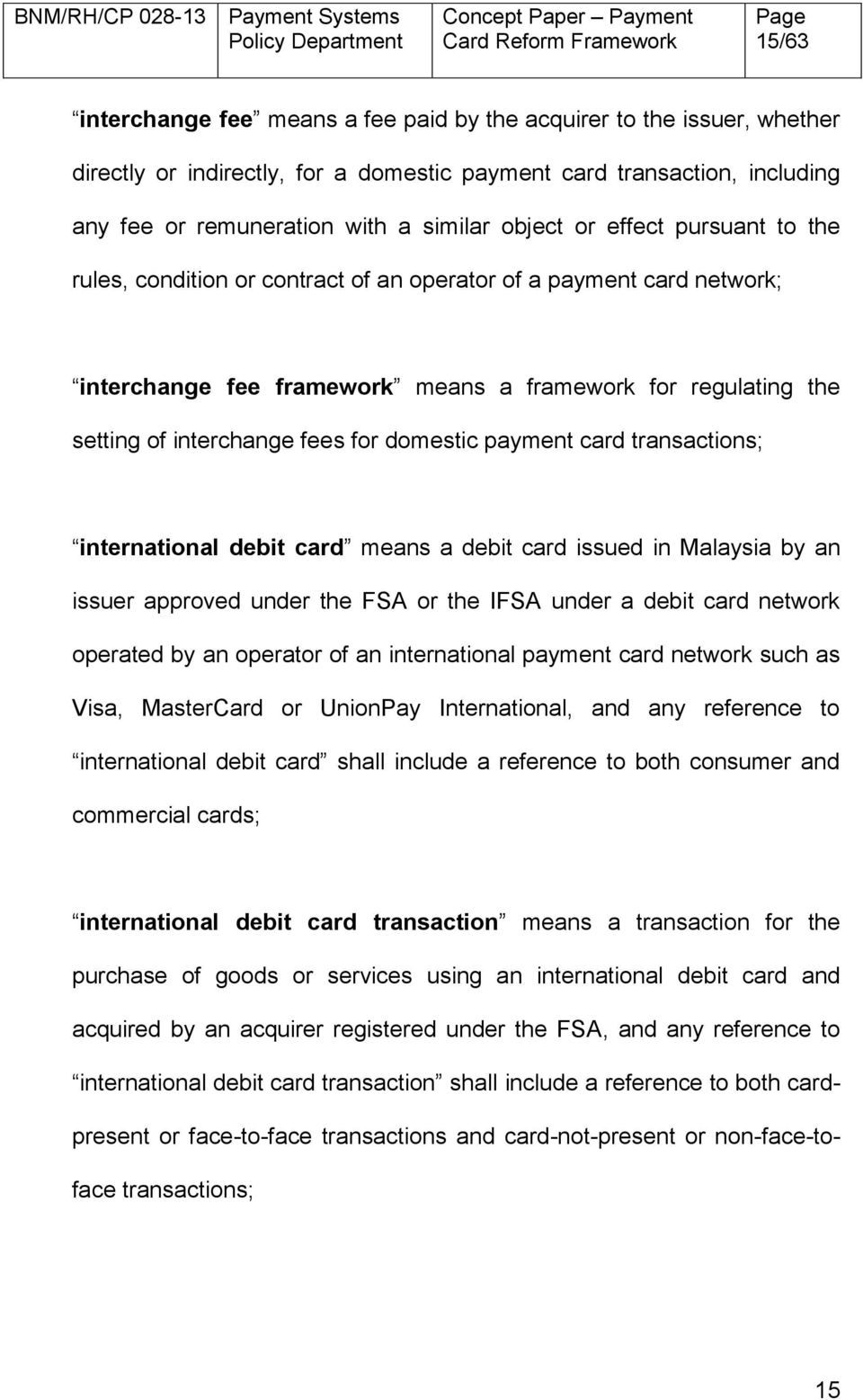 domestic payment card transactions; international debit card means a debit card issued in Malaysia by an issuer approved under the FSA or the IFSA under a debit card network operated by an operator