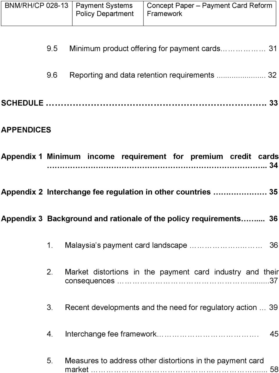. 34 Appendix 2 Interchange fee regulation in other countries 35 Appendix 3 Background and rationale of the policy requirements... 36 1.