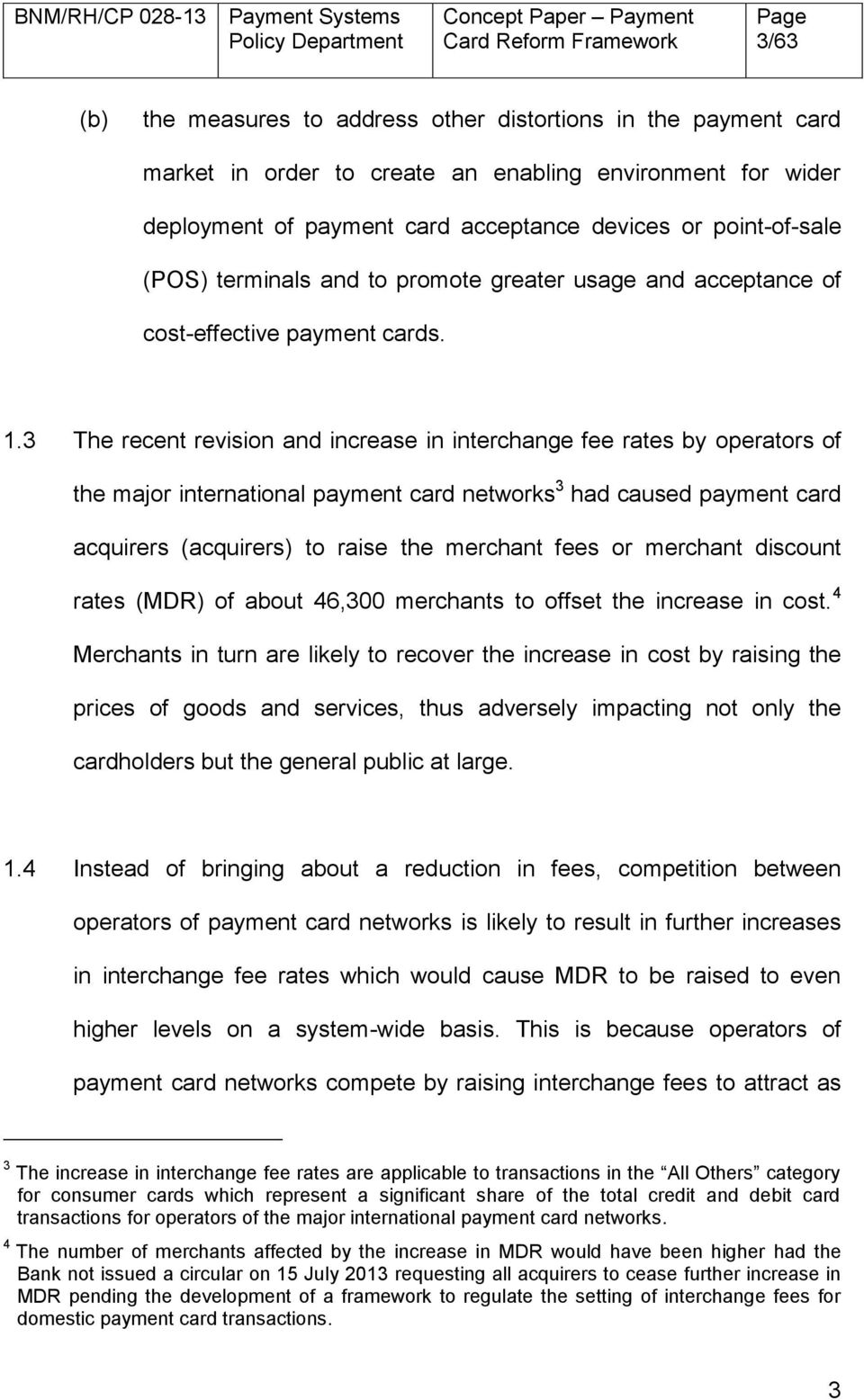 3 The recent revision and increase in interchange fee rates by operators of the major international payment card networks 3 had caused payment card acquirers (acquirers) to raise the merchant fees or