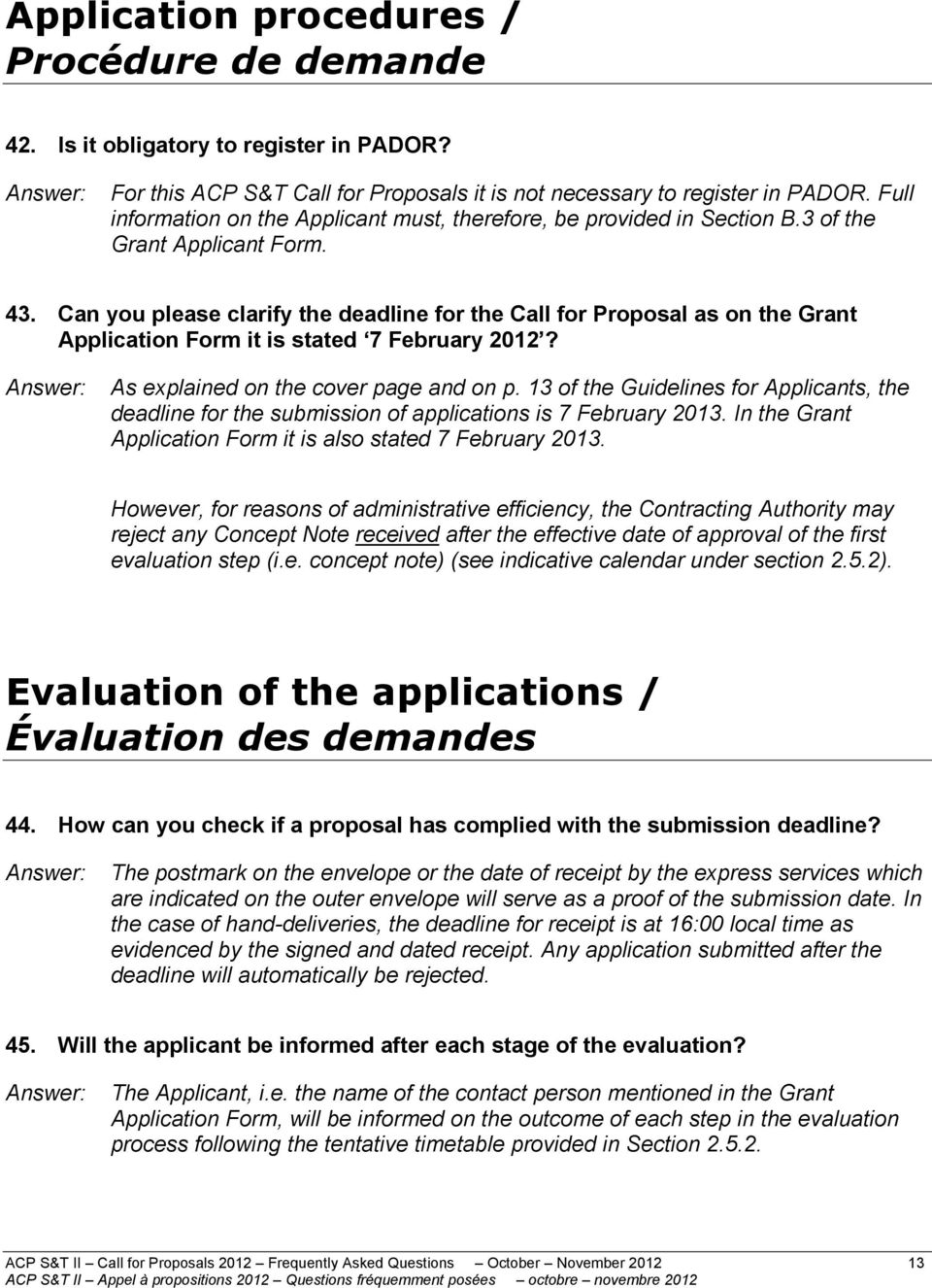 Can you please clarify the deadline for the Call for Proposal as on the Grant Application Form it is stated 7 February 2012? As explained on the cover page and on p.