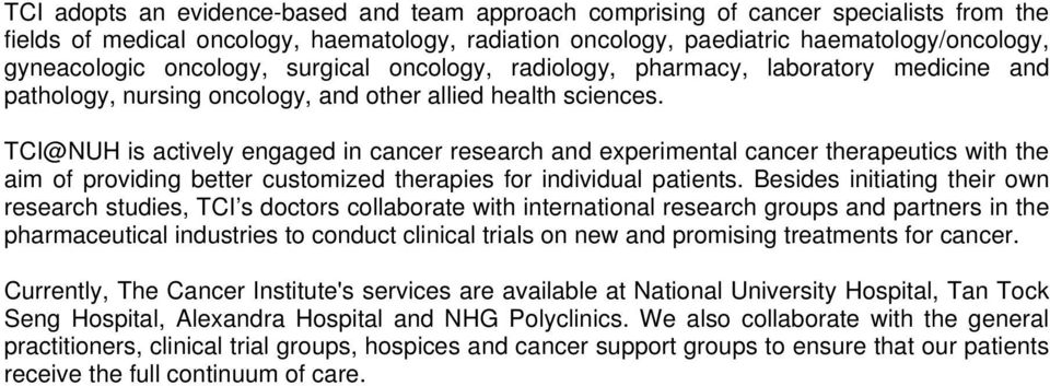 TCI@NUH is actively engaged in cancer research and experimental cancer therapeutics with the aim of providing better customized therapies for individual patients.