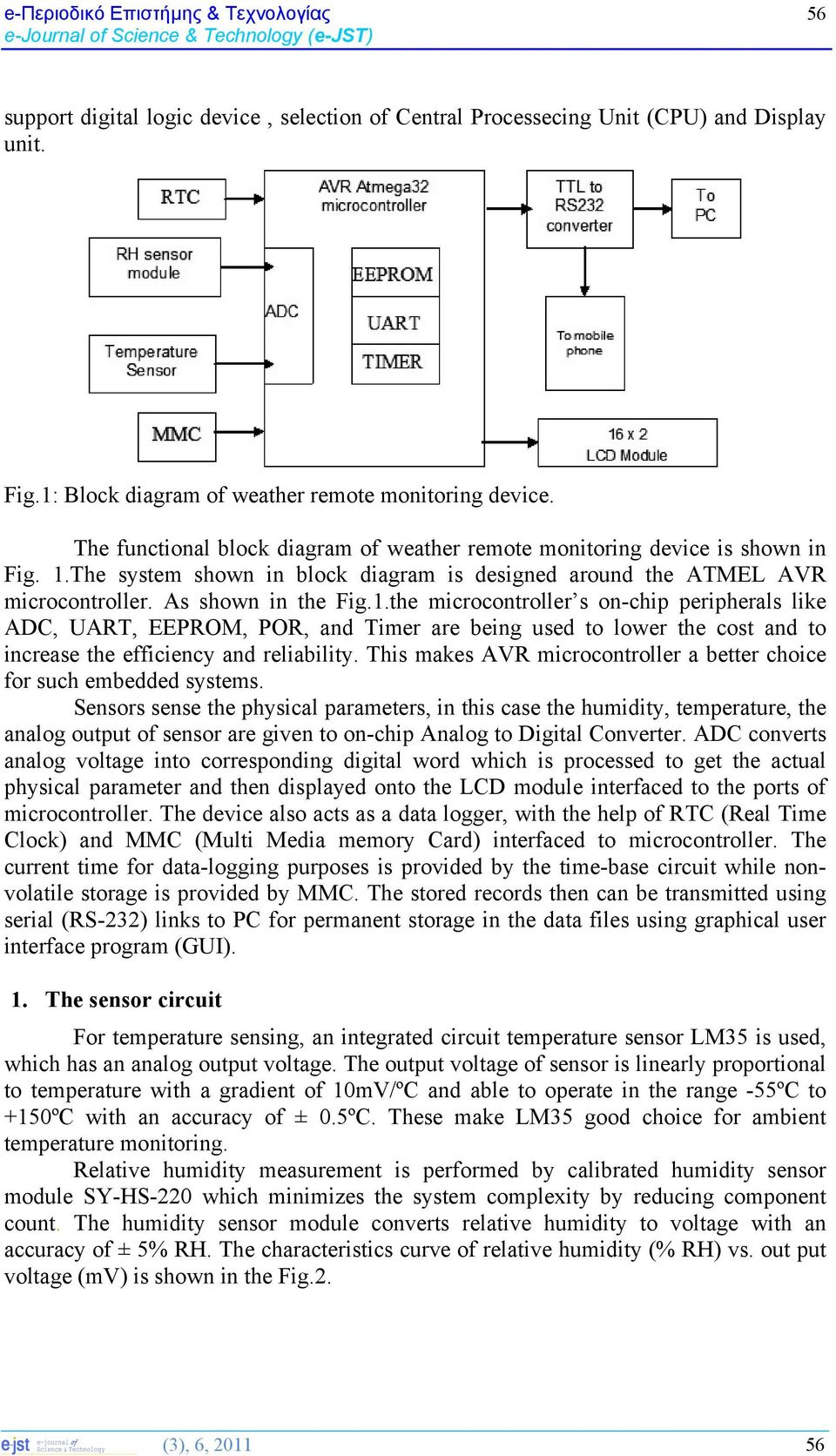 The system shown in block diagram is designed around the ATMEL AVR microcontroller. As shown in the Fig.1.