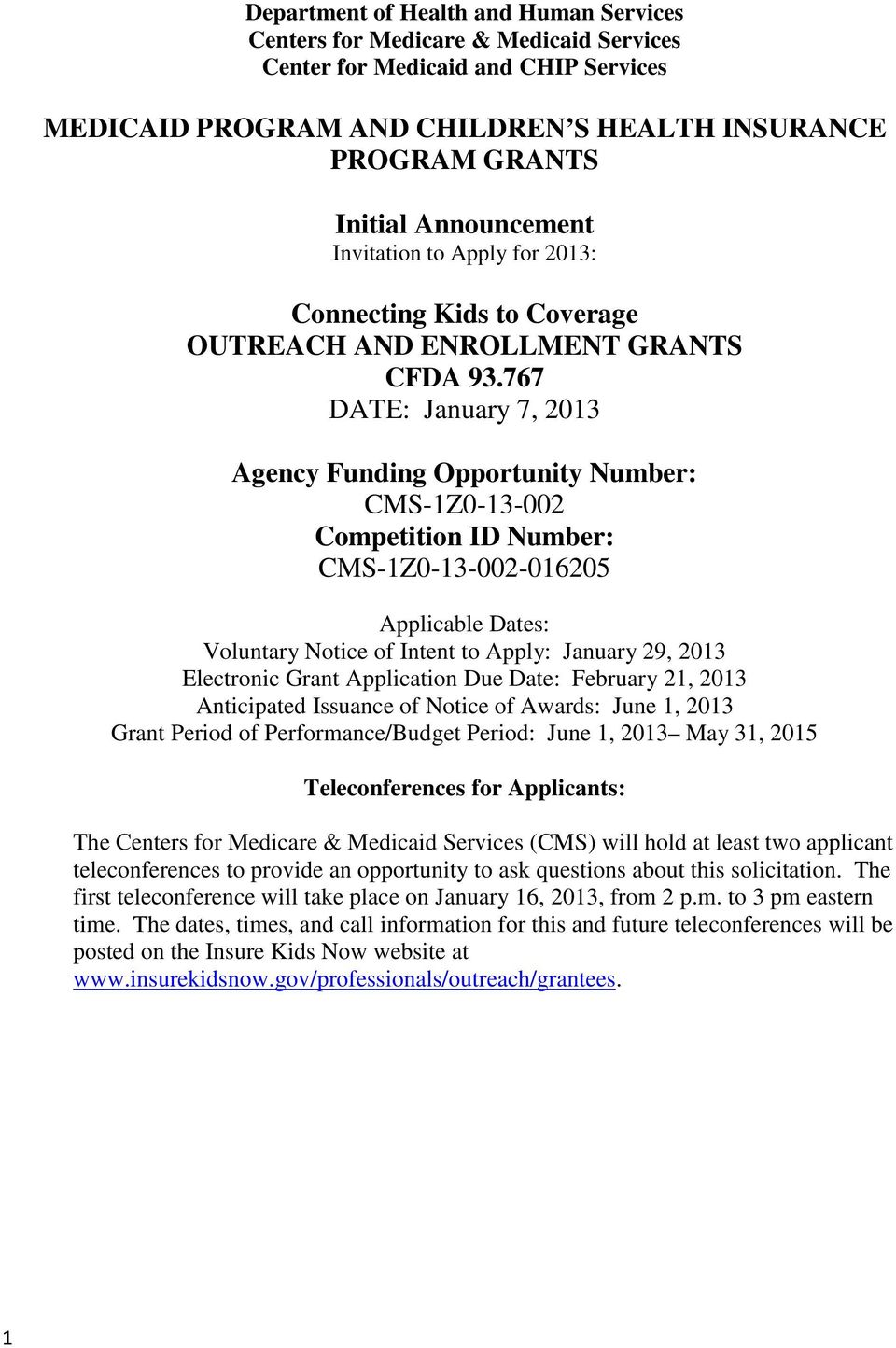 767 DATE: January 7, 2013 Agency Funding Opportunity Number: CMS-1Z0-13-002 Competition ID Number: CMS-1Z0-13-002-016205 Applicable Dates: Voluntary Notice of Intent to Apply: January 29, 2013
