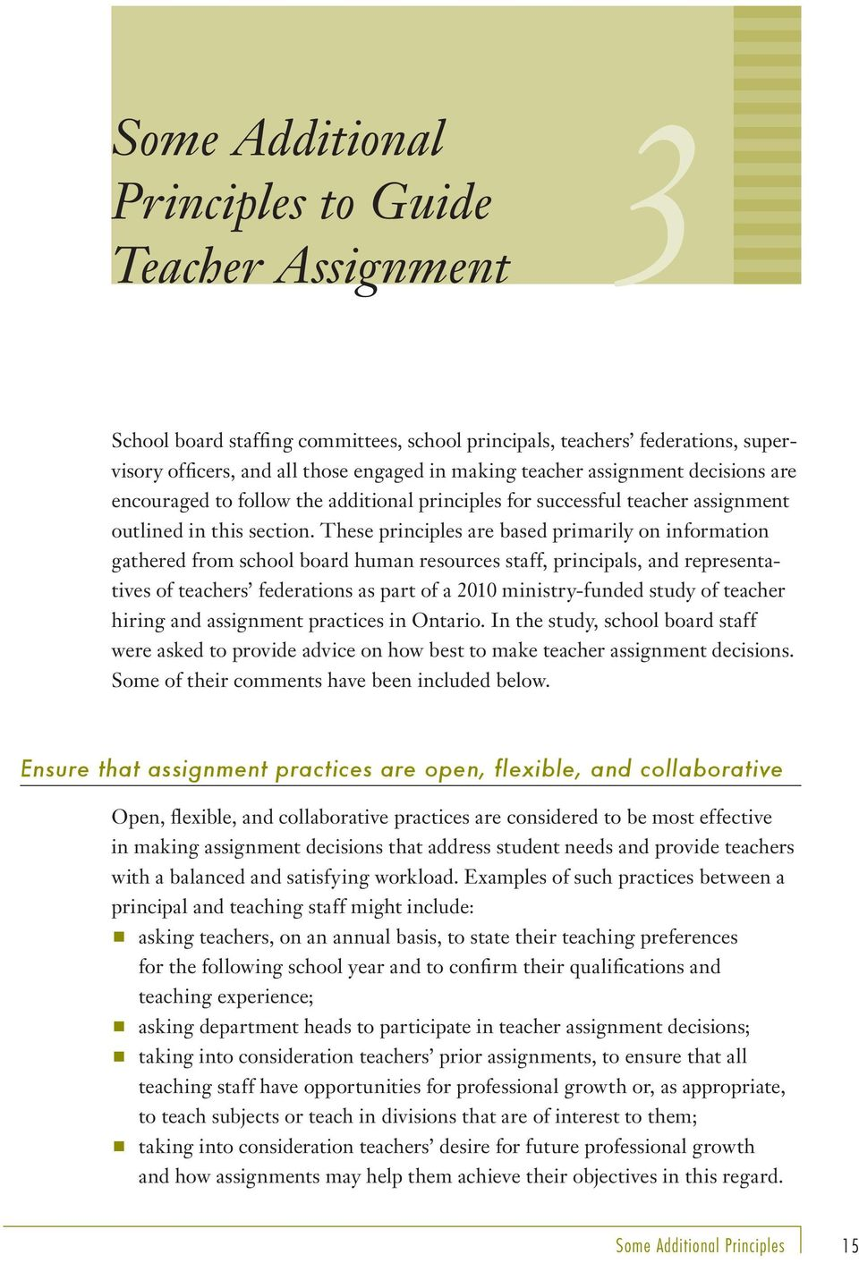 These principles are based primarily on information gathered from school board human resources staff, principals, and representatives of teachers federations as part of a 2010 ministry-funded study