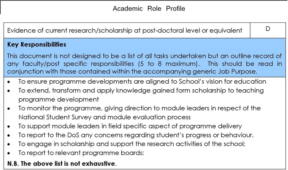 To ensure programme developments are aligned to School s vision for education To extend, transform and apply knowledge gained form scholarship to teaching programme development To monitor the