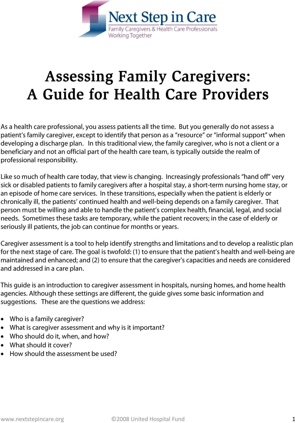 In this traditional view, the family caregiver, who is not a client or a beneficiary and not an official part of the health care team, is typically outside the realm of professional responsibility.