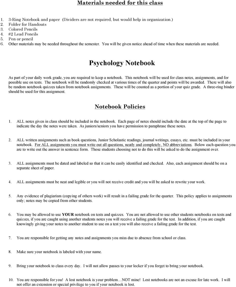 Psychology Notebook As part of your daily work grade, you are required to keep a notebook. This notebook will be used for class notes, assignments, and for possible use on tests.