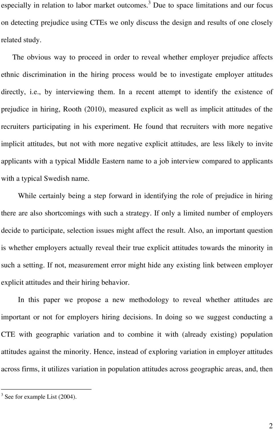 In a recent attempt to identify the existence of prejudice in hiring, Rooth (2010), measured explicit as well as implicit attitudes of the recruiters participating in his experiment.