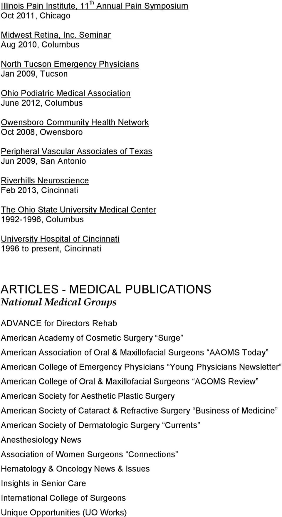 Vascular Associates of Texas Jun 2009, San Antonio Riverhills Neuroscience Feb 2013, Cincinnati The Ohio State University Medical Center 1992-1996, Columbus University Hospital of Cincinnati 1996 to