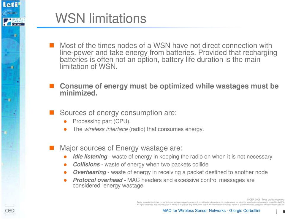 Sources of energy consumption are: Processing part (CPU), The wireless interface (radio) that consumes energy.