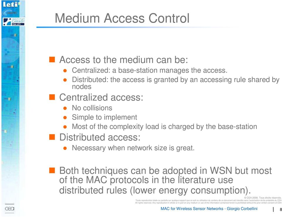 implement Most of the complexity load is charged by the base-station Distributed access: Necessary when network size is