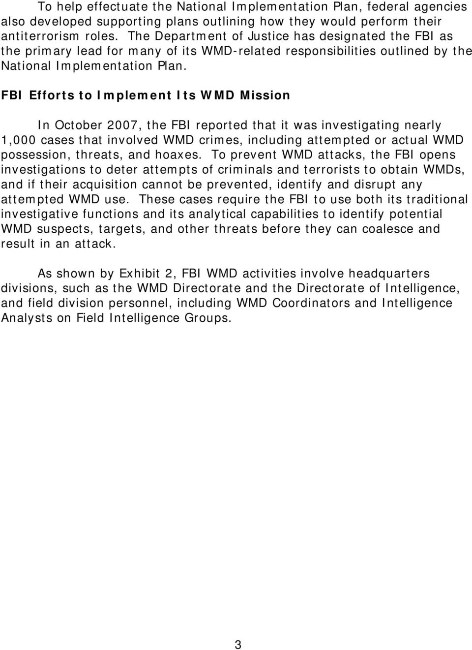 FBI Efforts to Implement Its WMD Mission In October 2007, the FBI reported that it was investigating nearly 1,000 cases that involved WMD crimes, including attempted or actual WMD possession,