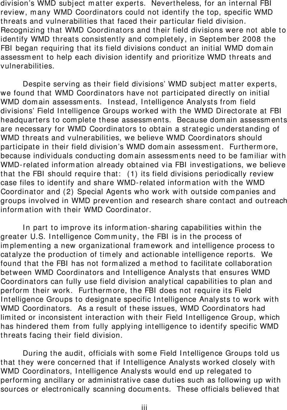 Recognizing that WMD Coordinators and their field divisions were not able to identify WMD threats consistently and completely, in September 2008 the FBI began requiring that its field divisions