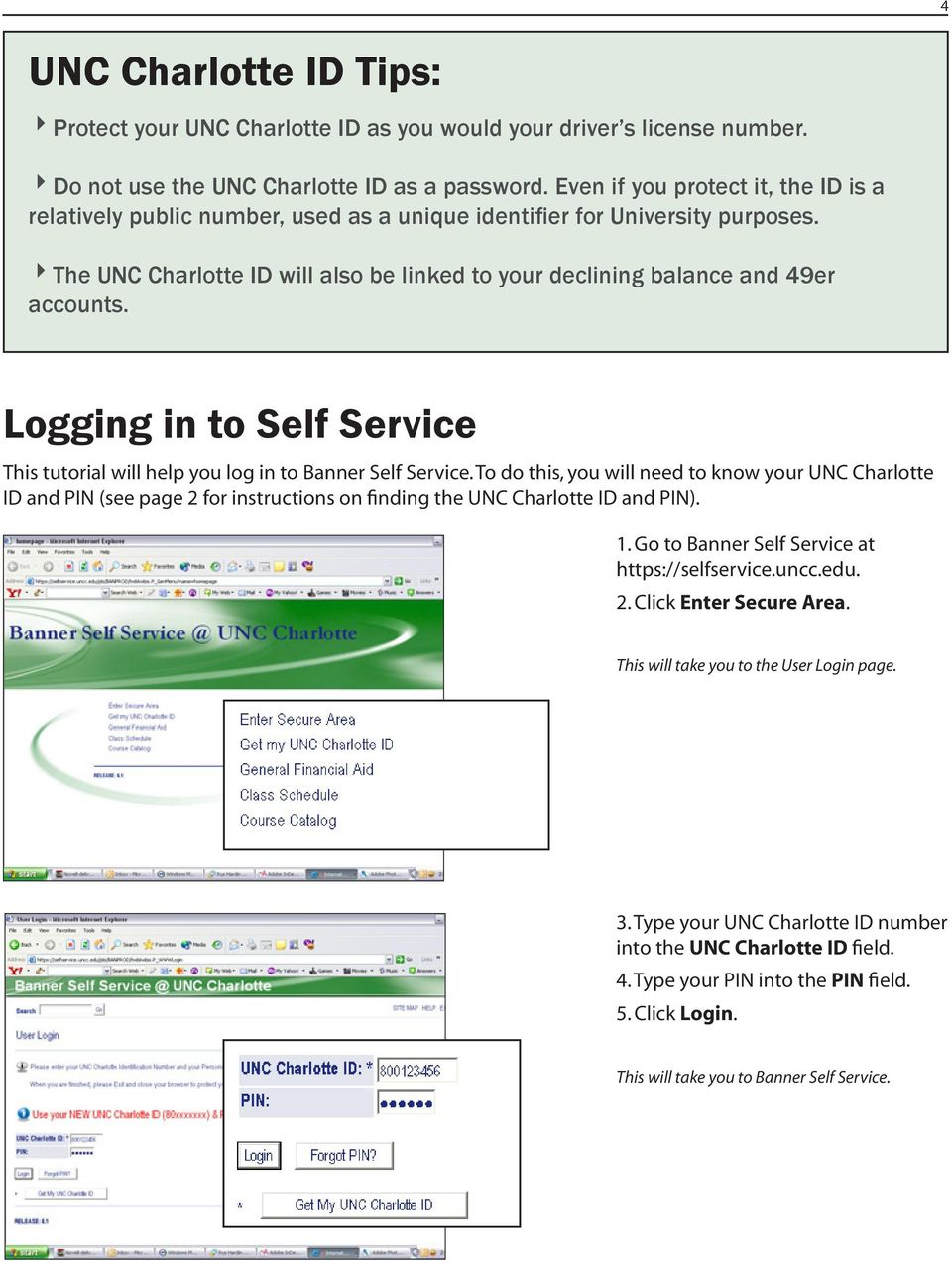 4The UNC Charlotte ID will also be linked to your declining balance and 49er accounts. Logging in to Self Service This tutorial will help you log in to Banner Self Service.