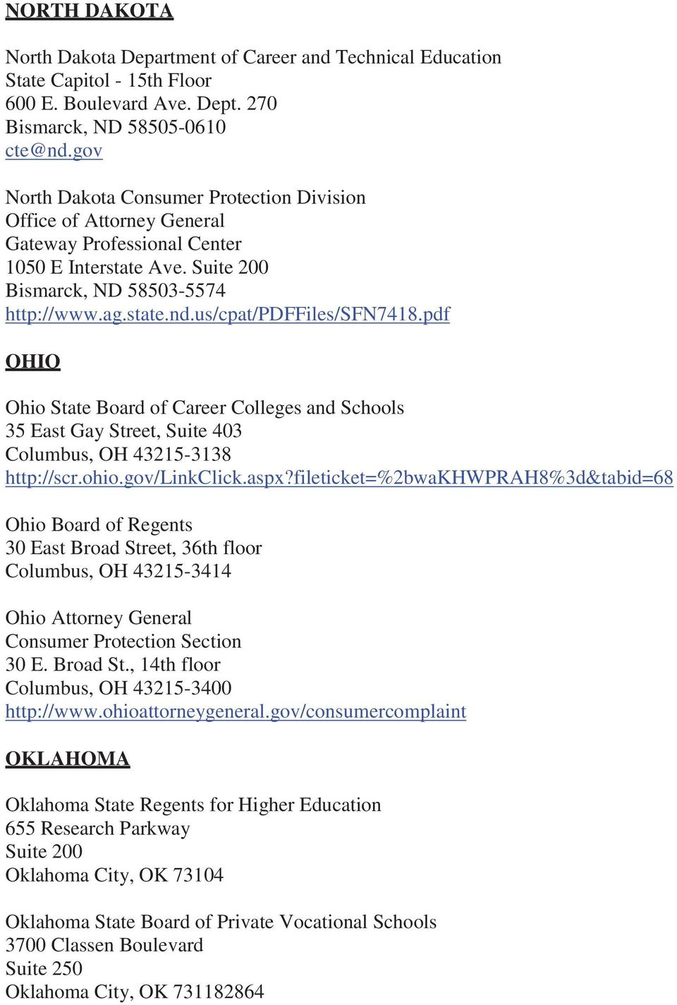 us/cpat/pdffiles/sfn7418.pdf OHIO Ohio State Board of Career Colleges and Schools 35 East Gay Street, Suite 403 Columbus, OH 43215-3138 http://scr.ohio.gov/linkclick.aspx?