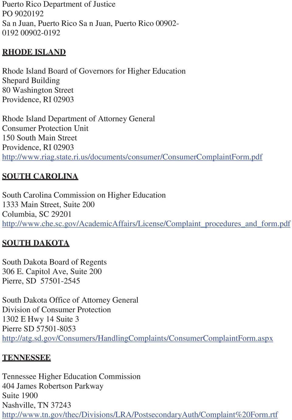 g.state.ri.us/documents/consumer/consumercomplaintform.pdf SOUTH CAROLINA South Carolina Commission on Higher Education 1333 Main Street, Suite 200 Columbia, SC 29201 http://www.che.sc.