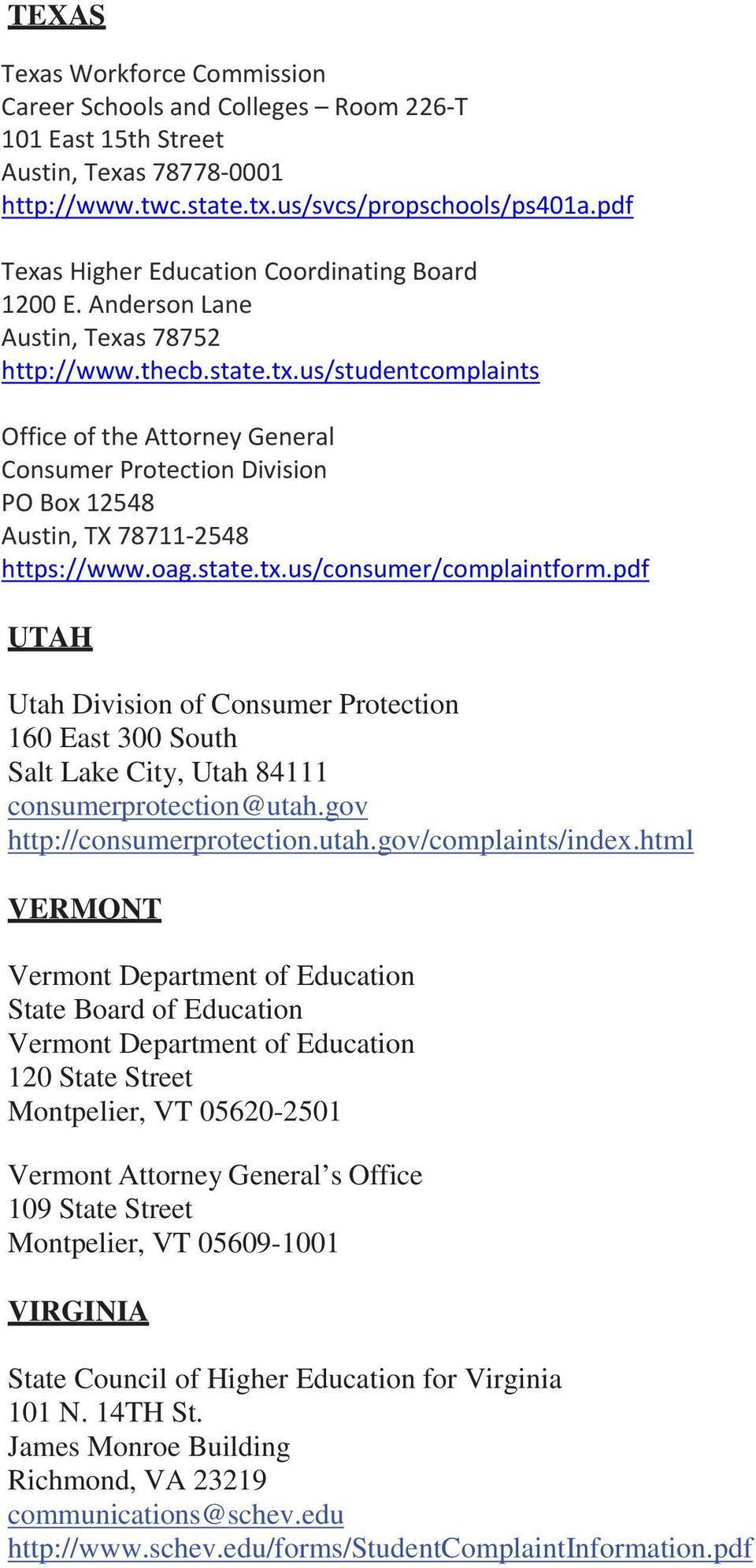 us/studentcomplaints Office of the Attorney General Consumer Protection Division PO Box 12548 Austin, TX 78711 2548 https://www.oag.state.tx.us/consumer/complaintform.