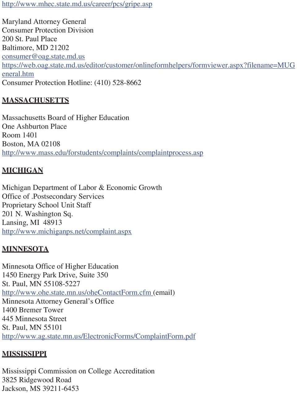 edu/forstudents/complaints/complaintprocess.asp MICHIGAN Michigan Department of Labor & Economic Growth Office of.postsecondary Services Proprietary School Unit Staff 201 N. Washington Sq.