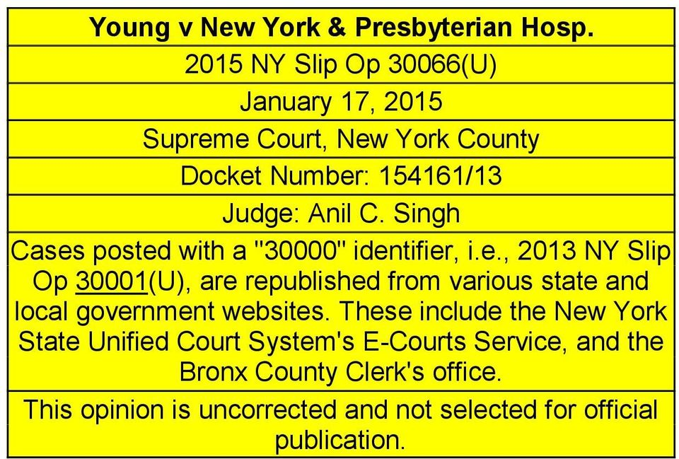 "Singh Cases posted with a ""30000"" identifier, i.e., 2013 NY Slip Op 30001(U), are republished from various state and local government websites."
