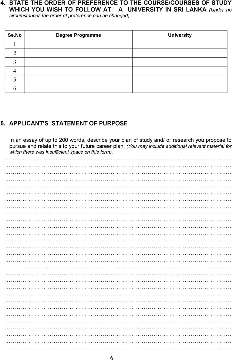 APPLICANT S STATEMENT OF PURPOSE In an essay of up to 200 words, describe your plan of study and/ or research you propose to