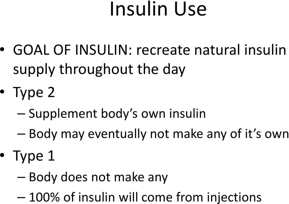 insulin Body may eventually not make any of it s own Type