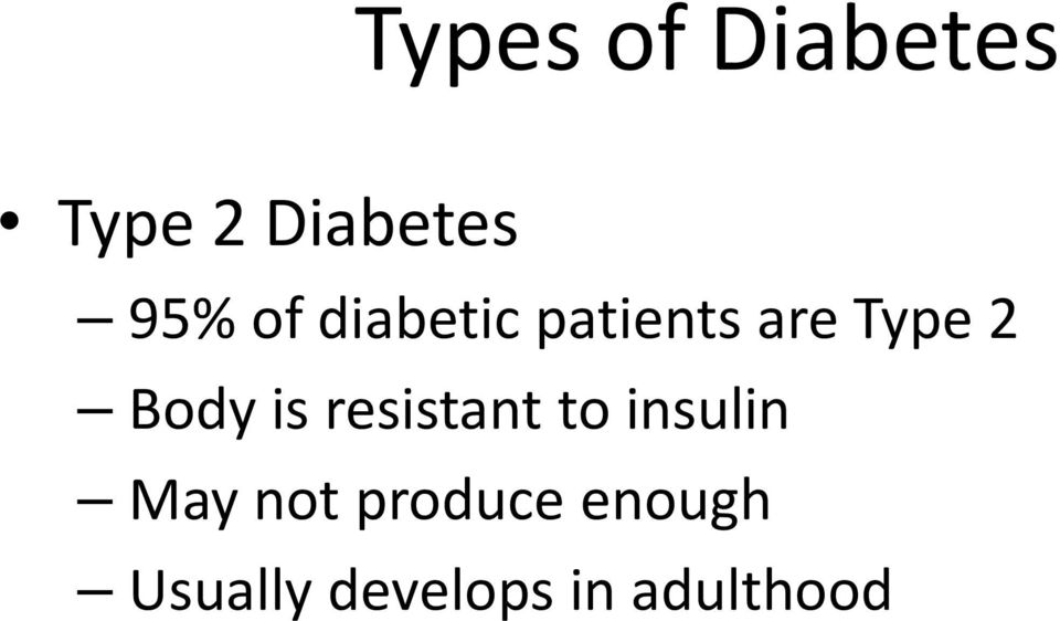 is resistant to insulin May not