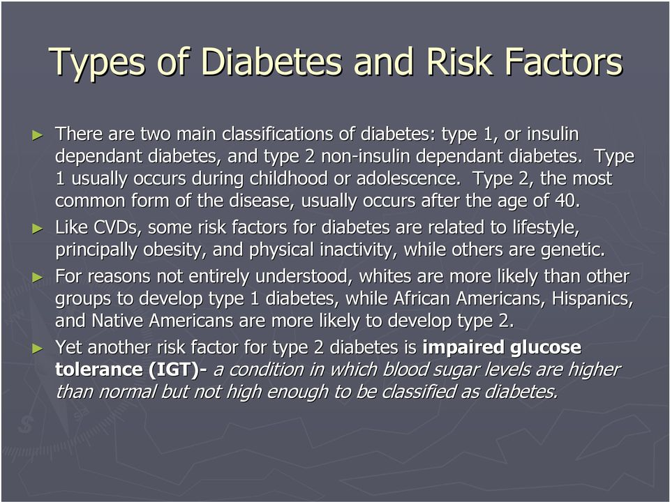 Like CVDs,, some risk factors for diabetes are related to lifestyle, principally obesity, and physical inactivity, while others are genetic.