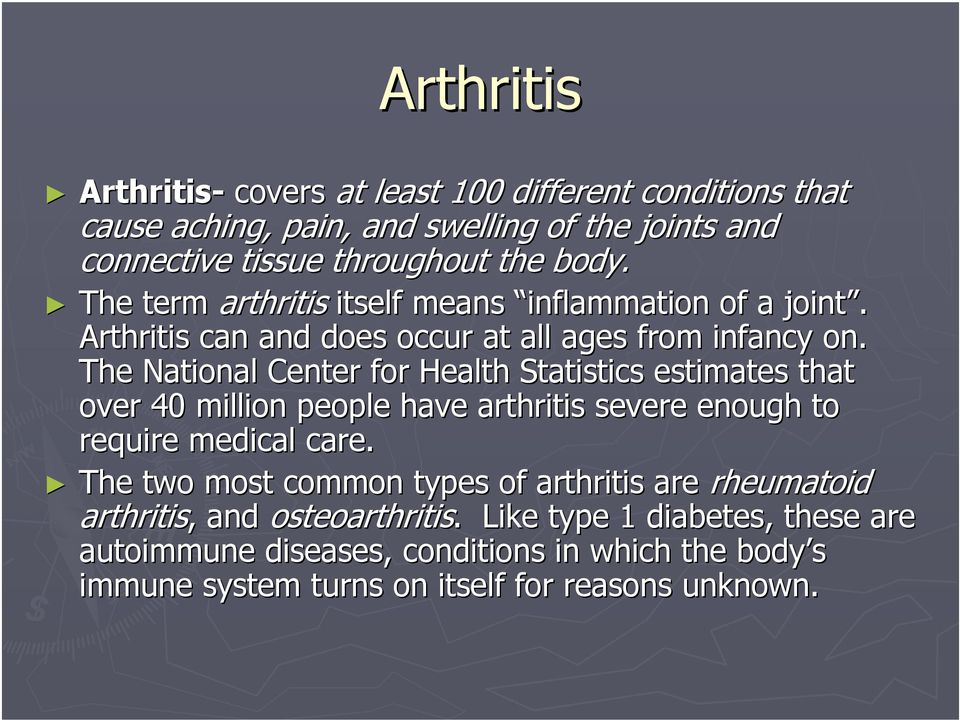 The National Center for Health Statistics estimates that over 40 million people have arthritis severe enough to require medical care.