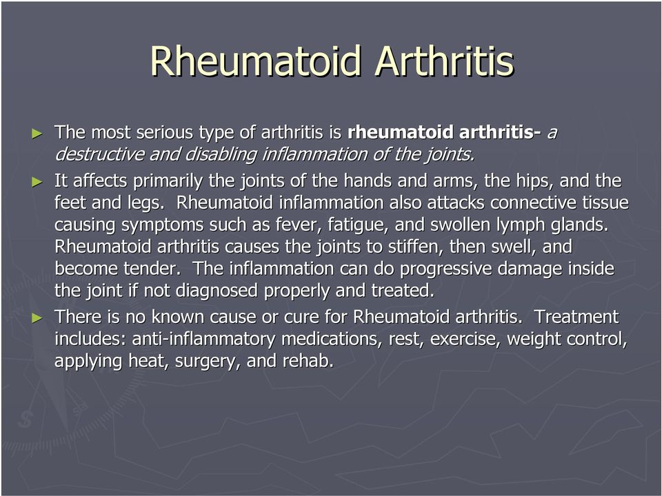 Rheumatoid inflammation also attacks connective tissue causing symptoms such as fever, fatigue, and swollen lymph glands.