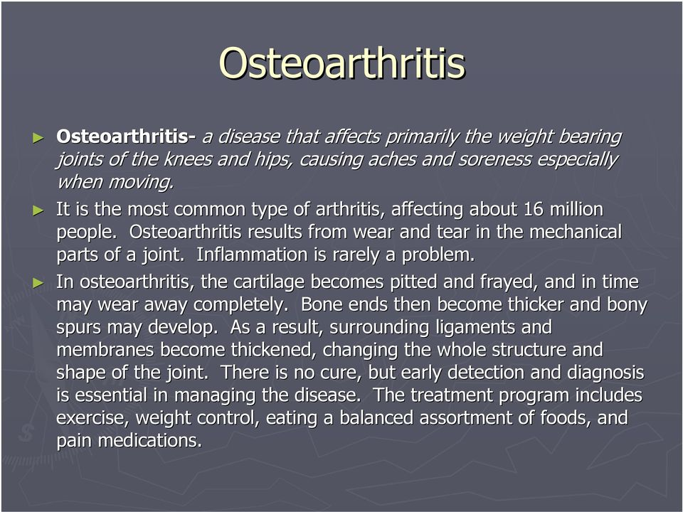 In osteoarthritis, the cartilage becomes pitted and frayed, and in time may wear away completely. Bone ends then become thicker and bony spurs may develop.