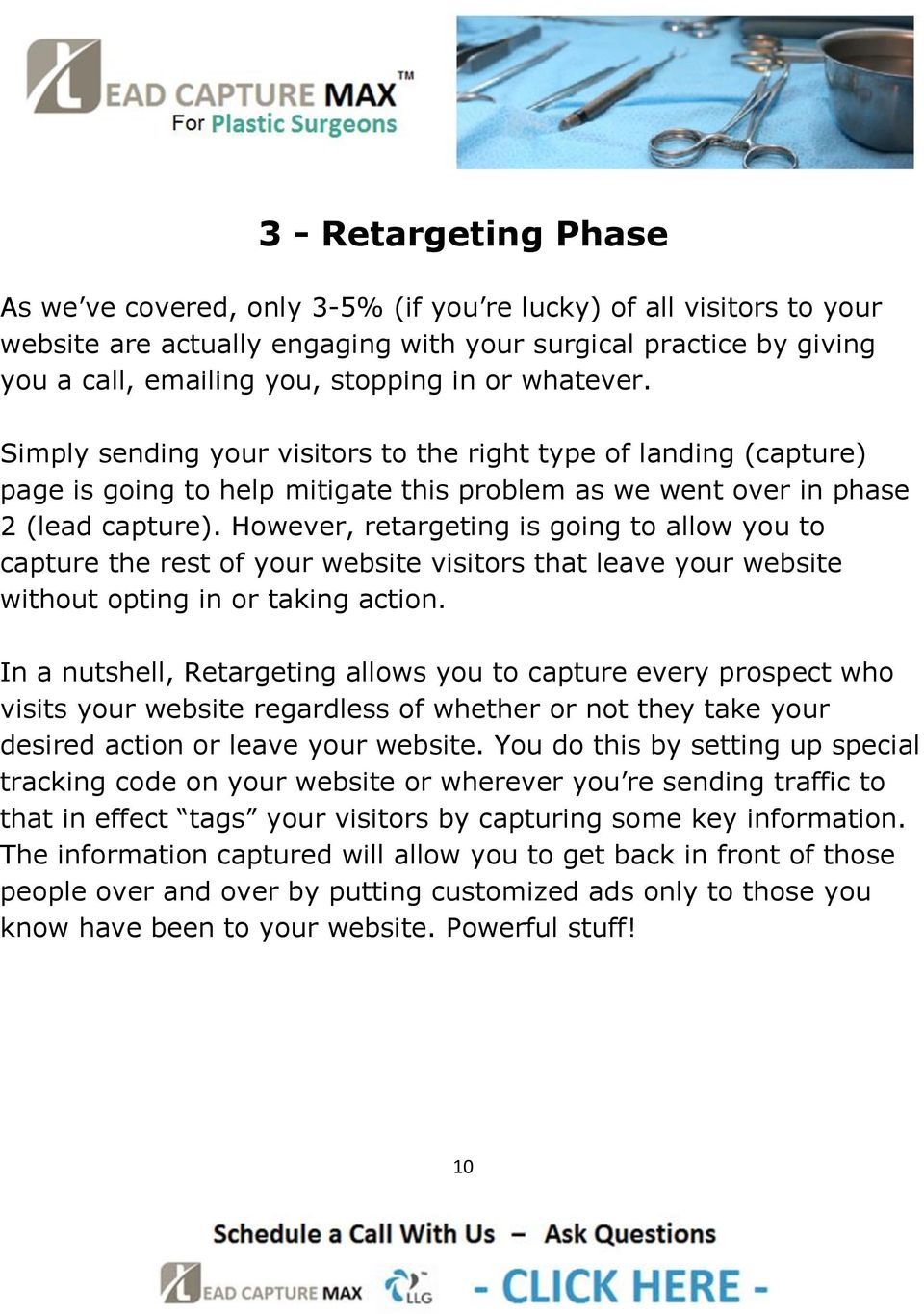 However, retargeting is going to allow you to capture the rest of your website visitors that leave your website without opting in or taking action.