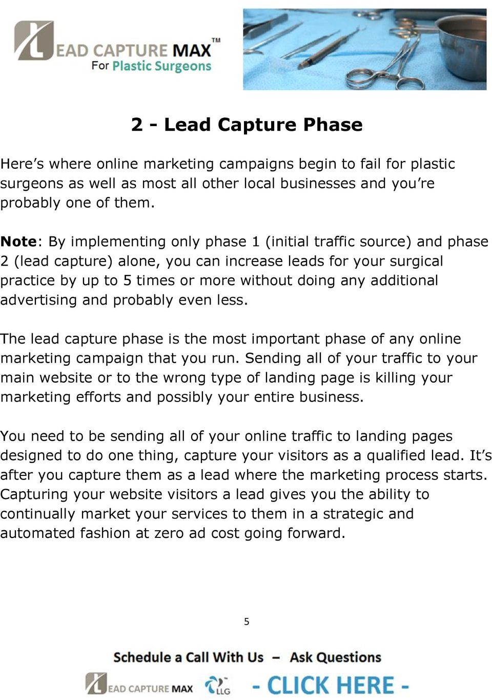 advertising and probably even less. The lead capture phase is the most important phase of any online marketing campaign that you run.