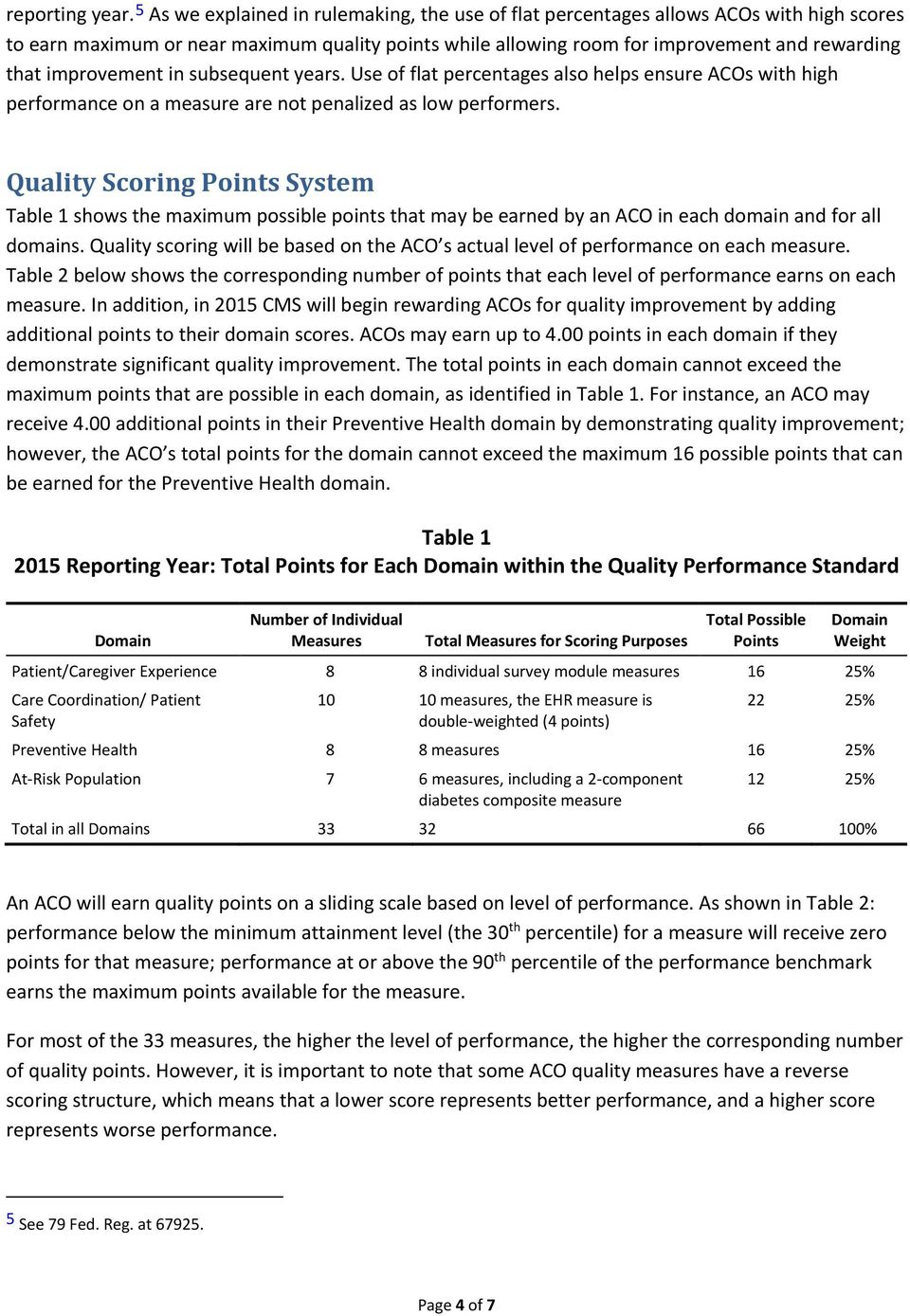 improvement in subsequent years. Use of flat percentages also helps ensure ACOs with high performance on a measure are not penalized as low performers.